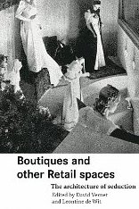 Boutiques and Other Retail Spaces: The Architecture of Seduction - Leontine de Wit, David Vernet