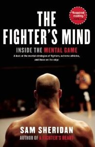 The Fighter's Mind: Inside the Mental Game - Sam Sheridan