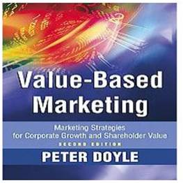 Value-Based Marketing: Marketing Strategies for Corporate Growth and Shareholder Value - Peter Doyle
