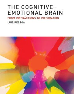 The Cognitive-Emotional Brain: From Interactions to Integration Hardcover - Luiz Pessoa