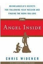 The Angel  Inside: Michelangelo's Secrets for Following Your Passion and Finding the Work You Love  - Chris Widener
