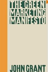 The Green Marketing Manifesto - John Grant
