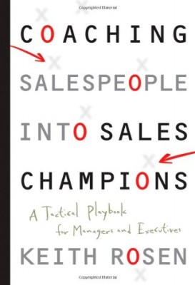 Coaching Salespeople into Sales Champions: A Tactical Playbook for Managers and Executives Keith Rosen