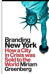 Branding New York: How a City in Crisis Was Sold to the World - Miriam Greenberg