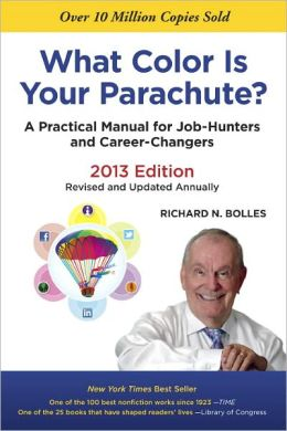 What Color Is Your Parachute? 2013: A Practical Manual for Job-Hunters and Career-Changers - Richard N. Bolles
