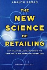 The New Science of Retailing: How Analytics are Transforming the Supply Chain and Improving Performance - Marshall Fisher, Ananth Raman
