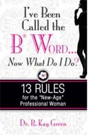 I've Been Called the B* Word...Now What Do I Do?  - Dr. R. Kay Green