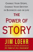The Power of Story: Change Your Story, Change Your Destiny in Business and in Life - Jim Loehr