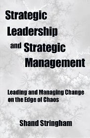 Strategic Leadership and Strategic Management: Leading and Managing Change on the Edge of Chaos - Shand Stringham