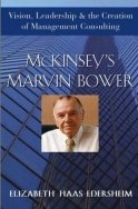 McKinsey's Marvin Bower: Vision, Leadership, and the Creation of Management Consulting - Elizabeth Haas Edersheim