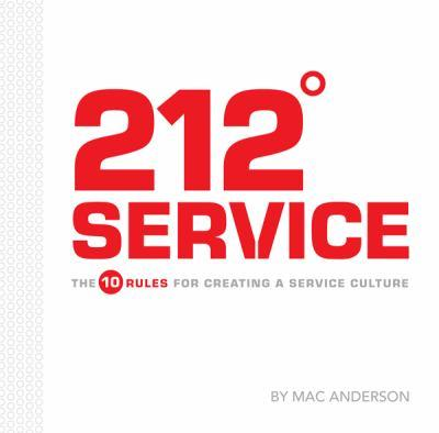 212 Service: The 10 Rules for Creating a Service Culture  - Mac Anderson