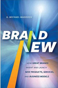 Brand New: Solving the Innovation Paradox -- How Great Brands Invent and Launch New Products, Services, and Business Models - G. Michael Maddock, Luisa C. Uriarte, Paul B. Brown
