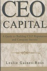 CEO Capital: A Guide to Building Ceo Reputation and Company Success - Leslie Gainess Ross