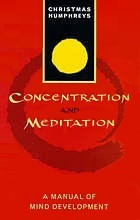Concentration and Meditation: A Manual of Mind Development Christmas Humphreys