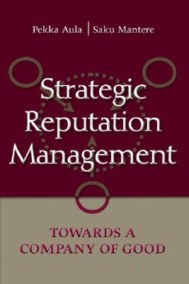 Strategic Reputation Management: Towards A Company of Good (Lea's Communication) - Pekka Aula, Saku Mantere