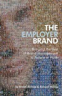 The Employer Brand: Bringing the Best of Brand Management to People at Work  - Simon Barrow