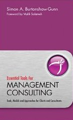 Essential Tools for Management Consulting: Tools, Models and Approaches for Clients and Consultants - Simon Burtonshaw-Gunn and Malik Salameh
