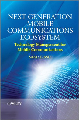 Next Generation Mobile Communications Ecosystem: Technology Management for Mobile Communications - Saad Z. Asif