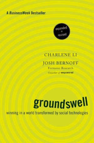 Groundswell: Winning in a World Transformed by Social Technologies Charlene Li, Josh Bernoff