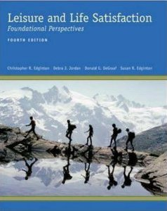 Leisure and Life Satisfaction: Foundational Perspectives Christopher Edginton, Donald DeGraaf, Rodney Dieser, Susan Edginton