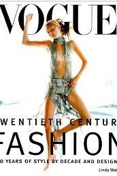 Vogue: 20th Century Fashion: 100 Years of Style by Decade and Designer - Linda Watson