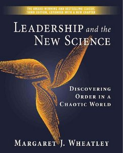 Leadership and the New Science: Discovering Order in a Chaotic World - Margaret J. Wheatley
