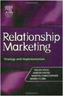 Relationship Marketing: Strategy and Implementation - Martin Christopher, Adrian Payne, Helen Peck&Moira Clark