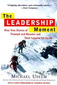 The Leadership Moment: Nine True Stories of Triumph and Disaster and Their Lessons for Us All  - Michael Useem