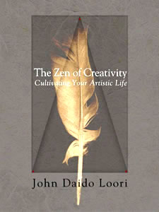 The Zen of Creativity: Cultivating Your Artistic Life - John Daido Loori