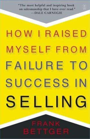 How I Raised Myself from Failure to Success in Selling Frank Bettger