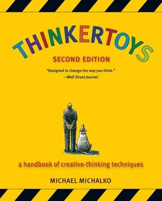 Thinkertoys: A Handbook of Creative-Thinking Techniques - Michael Michalko