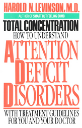 Total Concentration: How to Understand Attention Deficit Disorders Harold N. Levinson
