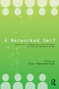 A Networked Self: Identity, Community, and Culture on Social Network Sites  - Zizi A.Papacharissi