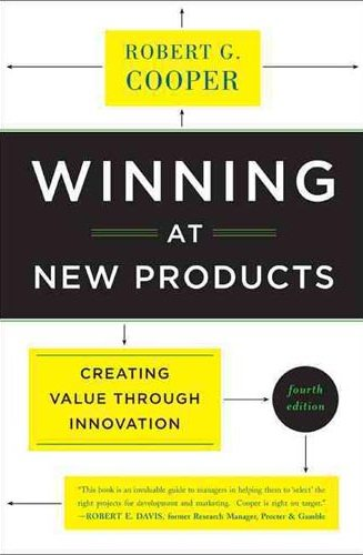 Winning at New Products: Creating Value Through Innovation - Robert G. Cooper