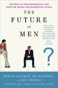 The Future of Men - Marian Salzman, Ira Matathia, Ann O'Reilly