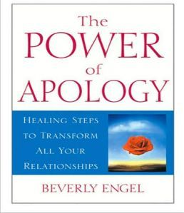 The Power of Apology: Healing Steps to Transform All Your Relationships Beverly Engel