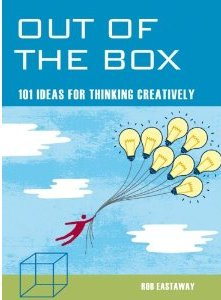 Out of the Box: 101 Ideas for Thinking Creatively - Rob Eastaway