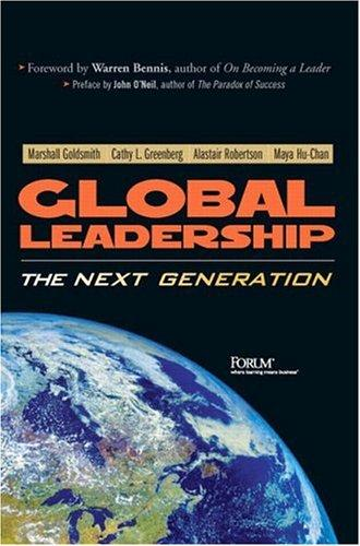 Global Leadership: The Next Generation - Marshall Goldsmith, Cathy Greenberg, Alastair Robertson, Maya Hu-Chan