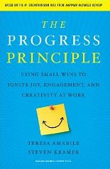 The Progress Principle: Using Small Wins to Ignite Joy, Engagement, and Creativity at Work - Teresa Amabile and Steven Kramer