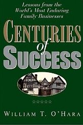 Centuries of Success: Lessons from the World's Most Enduring Family Businesses - William T. O'Hara
