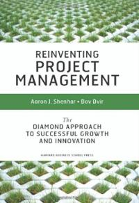 Reinventing Project Management: The Diamond Approach to Successful Growth & Innovation - Aaron J. Shenhar , Dov Dvir