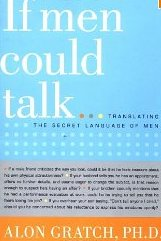 If Men Could Talk: Translating the Secret Language of Men - Alon Gratch