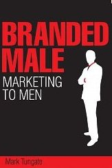 Branded Male: Marketing to Men - Mark Tungate