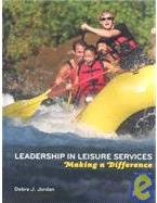 Leadership in Leisure Services: Making a Difference Debra J. Jordan