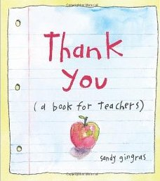 Thank You: (A Book for Teachers)  Sandy Gingras