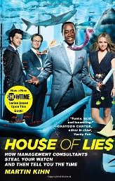 House of Lies: How Management Consultant Steal Your Watch and Then Tell You The Time - Martin Kihn
