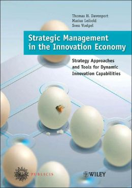 Strategic Management in the Innovation Economy : Strategic Approaches and Tools for Dynamic Innovation Capabilities - Thomas H. Davenport