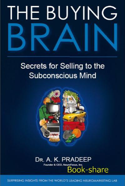 The Buying Brain: Secrets for Selling to the Subconscious Mind A.K. Pradeep