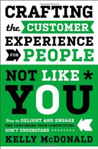 Crafting the Customer Experience For People Not Like You Kelly McDonald