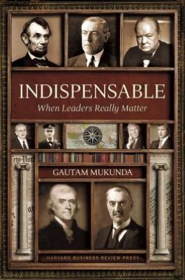 Indispensable:When Leaders Really Matter - Gautam Mukunda